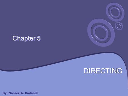 Chapter 5 DIRECTING By :Nasser A. Kadasah. Chapter 5 will cover: 5.1 Supervision and Leadership 5.7 Need Theories.