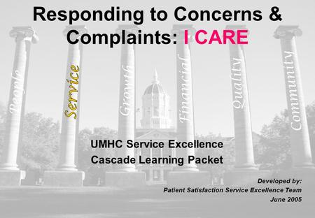 1 UMHC Service Excellence Cascade Learning Packet Developed by: Patient Satisfaction Service Excellence Team June 2005 People Financial Quality Growth.