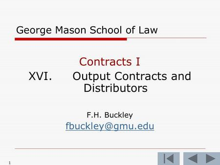 1 George Mason School of Law Contracts I XVI.Output Contracts and Distributors F.H. Buckley