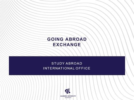 GOING ABROAD EXCHANGE STUDY ABROAD INTERNATIONAL OFFICE.