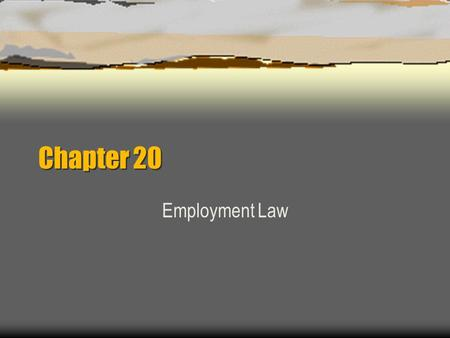 Chapter 20 Employment Law. Employment-At-Will  According to this doctrine, an employer is permitted to discharge an employee at any time, for any or.