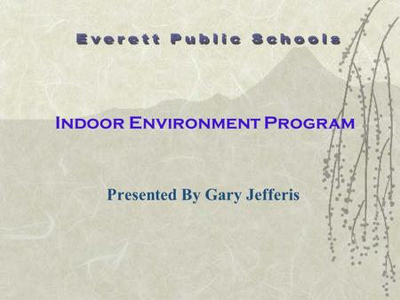 Indoor Environment Program Presented By Gary Jefferis.