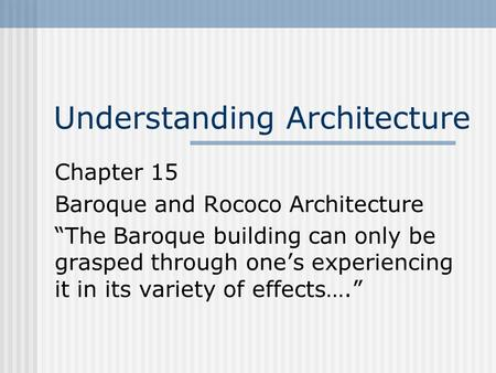 "Understanding Architecture Chapter 15 Baroque and Rococo Architecture ""The Baroque building can only be grasped through one's experiencing it in its variety."