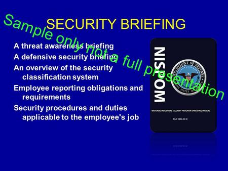 SECURITY BRIEFING A threat awareness briefing A defensive security briefing An overview of the security classification system Employee reporting obligations.