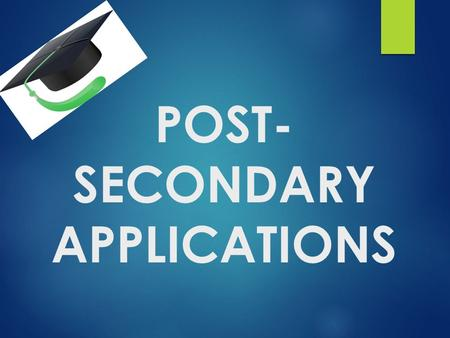 POST- SECONDARY APPLICATIONS. OSSD Requirements/Transcript  30 credits  OSSLT  Community Service Hours - Deadline April 1 st **you will not be allowed.