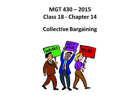 MGT 430 – 2015 Class 18 - Chapter 14 Collective Bargaining.