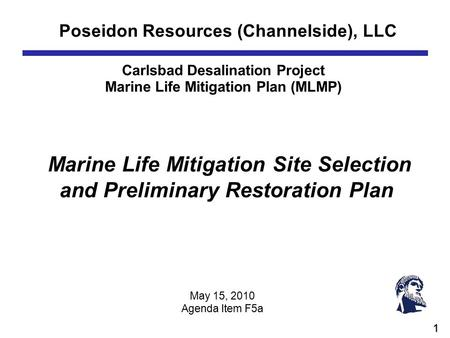 1 Poseidon Resources (Channelside), LLC Carlsbad Desalination Project Marine Life Mitigation Plan (MLMP) Marine Life Mitigation Site Selection and Preliminary.