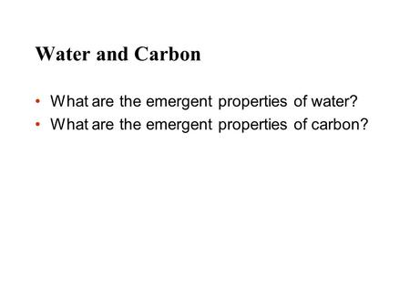 Water and Carbon What are the emergent properties of water?