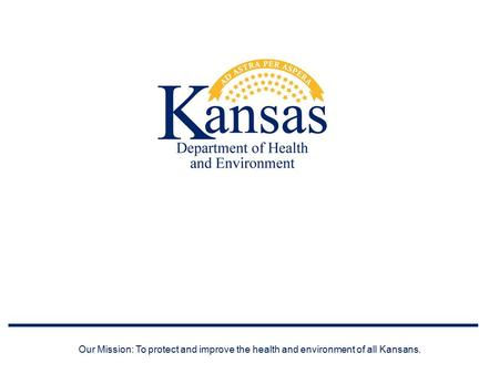 Our Mission: To protect and improve the health and environment of all Kansans.