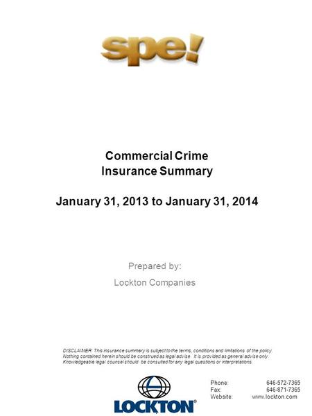 Commercial Crime Insurance Summary January 31, 2013 to January 31, 2014 Prepared by: Lockton Companies 1 Phone: 646-572-7365 Fax: 646-871-7365 Website:www.lockton.com.