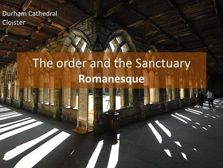 Durham Cathedral Cloister The order and the Sanctuary Romanesque.