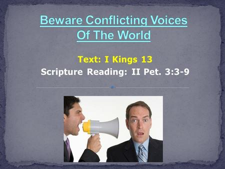 Text: I Kings 13 Scripture Reading: II Pet. 3:3-9.