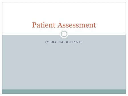 (VERY IMPORTANT) Patient Assessment. Learning Goals Scene size up  2 part patient assessment (  Intervention) Confidence with patient assessment! Realize.