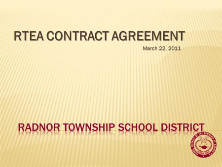 RTEA CONTRACT AGREEMENT March 22, 2011. COLLECTIVE BARGAINING AGREEMENT The RTSD Board of School Directors and the leadership of the Radnor Township Education.