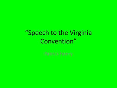 """Speech to the Virginia Convention"" Patrick Henry."