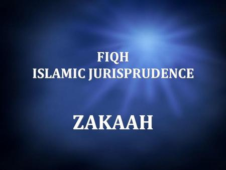 FIQH ISLAMIC JURISPRUDENCE ZAKAAH. What is the meaning of Zakah?  Purity  To purify  Purity  To purify.