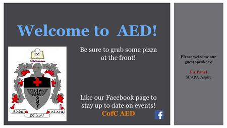 Welcome to AED! Be sure to grab some pizza at the front! Like our Facebook page to stay up to date on events! CofC AED Please welcome our guest speakers: