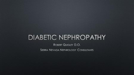 Diabetic nephropathy is a clinical syndrome.