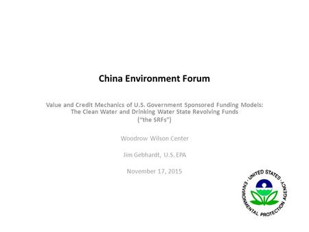China Environment Forum Value and Credit Mechanics of U.S. Government Sponsored Funding Models: The Clean Water and Drinking Water State Revolving Funds.