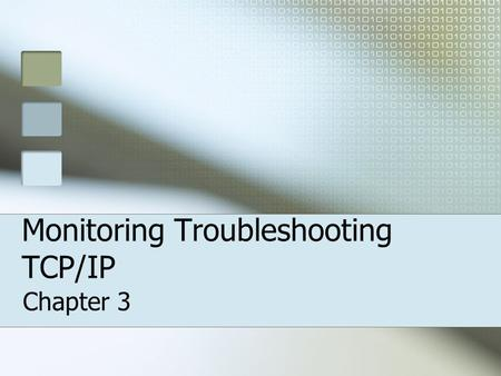 Monitoring Troubleshooting TCP/IP Chapter 3. Objectives for this Chapter Troubleshoot TCP/IP addressing Diagnose and resolve issues related to incorrect.