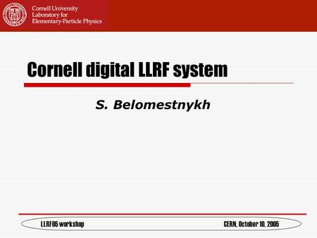 Cornell digital LLRF system S. Belomestnykh LLRF05 workshopCERN, October 10, 2005.