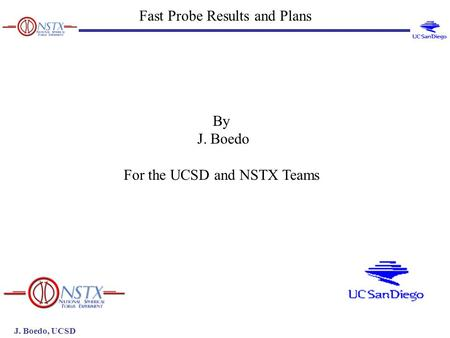 J. Boedo, UCSD Fast Probe Results and Plans By J. Boedo For the UCSD and NSTX Teams.