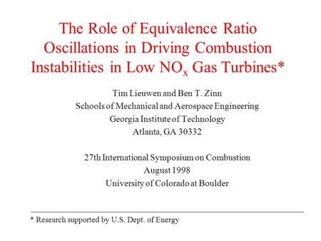 The Role of Equivalence Ratio Oscillations in Driving Combustion Instabilities in Low NO x Gas Turbines* Tim Lieuwen and Ben T. Zinn Schools of Mechanical.