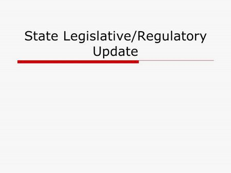State Legislative/Regulatory Update.  Legislation on: raising tobacco taxes redistributing Tobacco Settlement $ limiting smoking in public places expand.