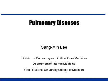 Pulmonary Diseases Sang-Min Lee Division of Pulmonary and Critical Care Medicine Department of Internal Medicine Seoul National University College of Medicine.