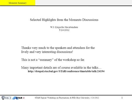 Moments Summary Click to edit Master subtitle style STAR Topical Workshop on Fluctuations & PID, Rice University, 5/24/2012 1 Selected Highlights from.