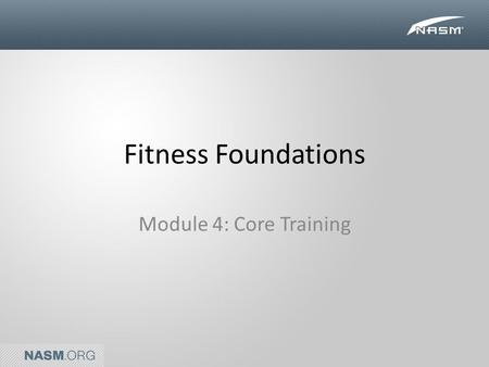 Fitness Foundations Module 4: Core Training. INTRODUCTION TO CORE TRAINING.