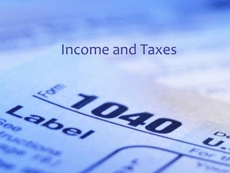 Standard 2 Objective 2 Income and Taxes. Standard 9.1 Strand A – Income and Careers Students will understand sources of income and the relationship between.