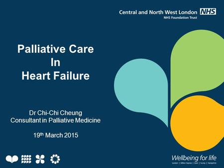 Palliative Care In Heart Failure Dr Chi-Chi Cheung Consultant in Palliative Medicine 19 th March 2015.