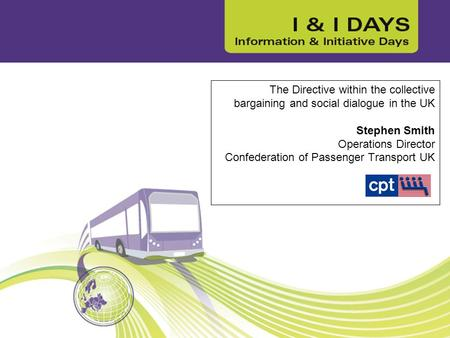 The Directive within the collective bargaining and social dialogue in the UK Stephen Smith Operations Director Confederation of Passenger Transport UK.