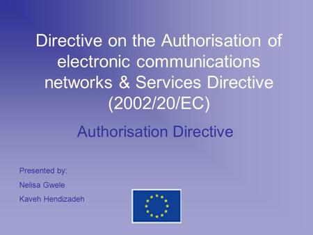Directive on the Authorisation of electronic communications networks & Services Directive (2002/20/EC) Authorisation Directive Presented by: Nelisa Gwele.