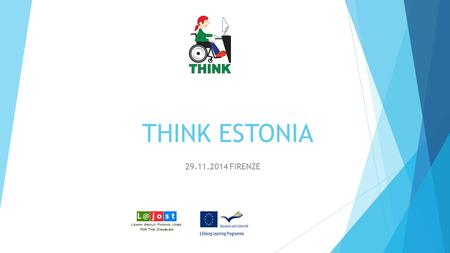 THINK ESTONIA 29.11.2014 FIRENZE. Organization THINK Estonia NGO is organization for disabled people, which attends to: Trainings for disabled people.