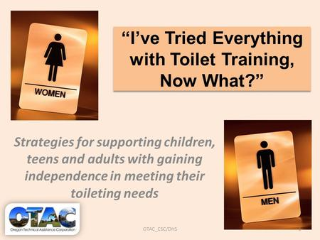 """I've Tried Everything with Toilet Training, Now What?"" Strategies for supporting children, teens and adults with gaining independence in meeting their."