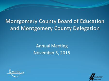 Annual Meeting November 5, 2015. MONTGOMERY COUNTY PUBLIC SCHOOLS Rockville, Maryland Enrollment.