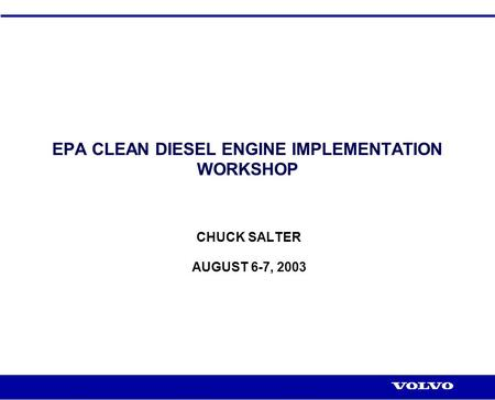 EPA CLEAN DIESEL ENGINE IMPLEMENTATION WORKSHOP CHUCK SALTER AUGUST 6-7, 2003.