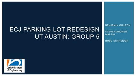 BENJAMIN CHILTON STEVEN ANDREW MARTIN ROSE SCHNEIDER ECJ PARKING LOT REDESIGN UT AUSTIN: GROUP 5.