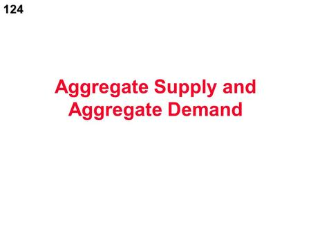 124 Aggregate Supply and Aggregate Demand. 125  What is the purpose of the aggregate supply-aggregate demand model?  What determines aggregate supply.