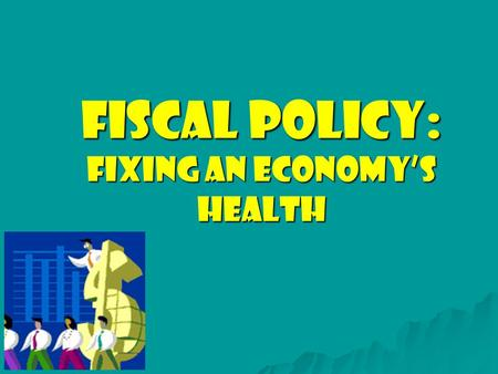 Fiscal Policy: Fixing an Economy's Health What is Fiscal Policy? The use of Government policies in order to stabilize the Business Cycle.