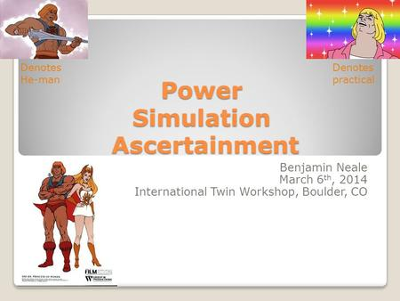Power Simulation Ascertainment Benjamin Neale March 6 th, 2014 International Twin Workshop, Boulder, CO Denotes practical Denotes He-man.