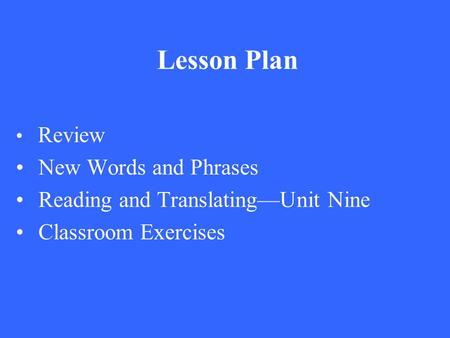 Lesson Plan Review New Words and Phrases Reading and Translating—Unit Nine Classroom Exercises.