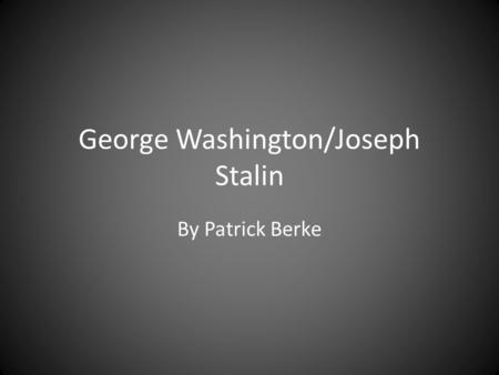 George Washington/Joseph Stalin By Patrick Berke.