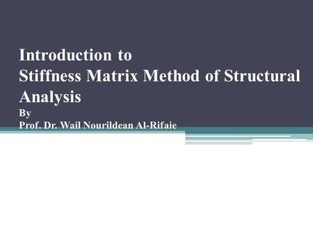 Introduction to Stiffness Matrix Method of Structural Analysis By Prof. Dr. Wail Nourildean Al-Rifaie.