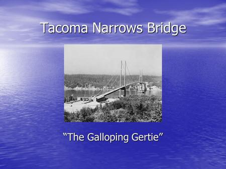 "Tacoma Narrows Bridge ""The Galloping Gertie"". Why was it built? Commissioned in 1937 to cross the Tacoma Straits of Puget Sound Commissioned in 1937 to."