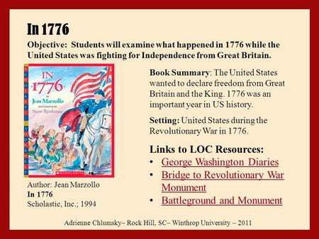 In 1776 Adrienne Chlumsky– Rock Hill, SC– Winthrop University – 2011 Author: Jean Marzollo In 1776 Scholastic, Inc.; 1994 Book Summary: The United States.