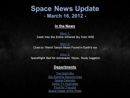 Space News Update - March 16, 2012 - In the News Story 1: Story 1: Zoom Into the Entire Infrared Sky from WISE Story 2: Story 2: Clues to 'Weird' Saturn.