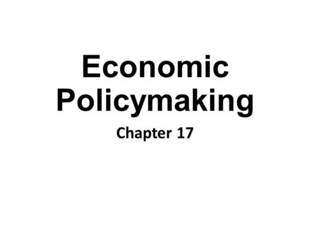 Economic Policymaking Chapter 17. Economic Systems Market Economy: An economic system in which individuals and corporations, not the government, own the.